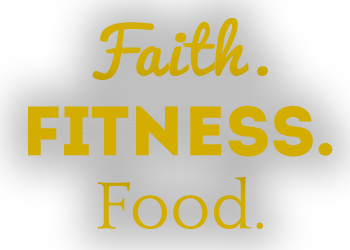 Faith. Fitness. Food.